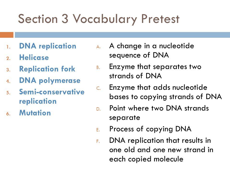 Section 3 Vocabulary Pretest 1.DNA replication 2.