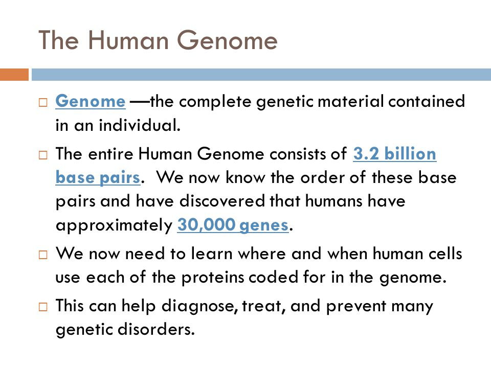 The Human Genome  Genome —the complete genetic material contained in an individual.