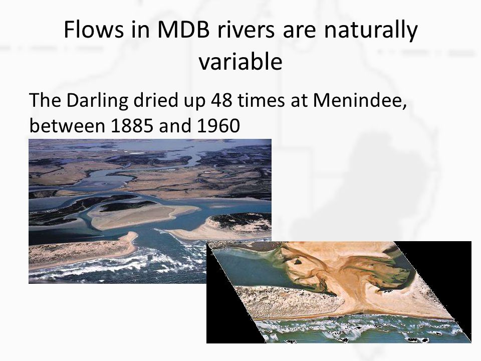 Flows in MDB rivers are naturally variable The Darling dried up 48 times at Menindee, between 1885 and 1960