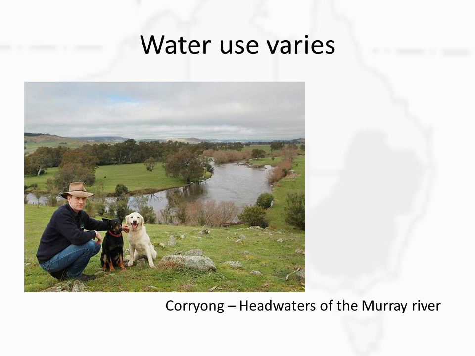 Water use varies Corryong – Headwaters of the Murray river