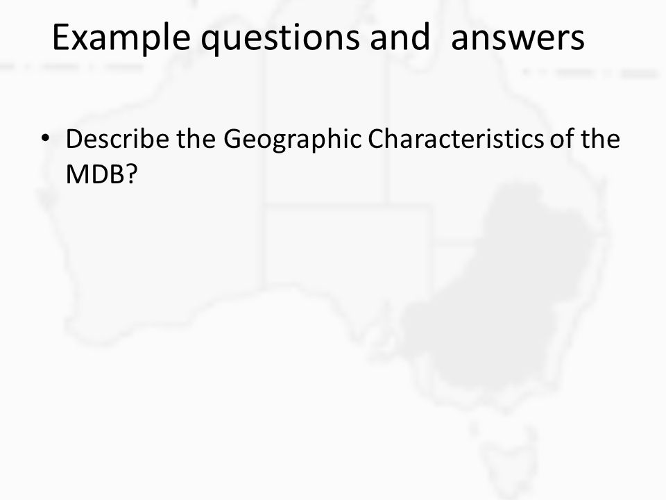 Example questions and answers Describe the Geographic Characteristics of the MDB