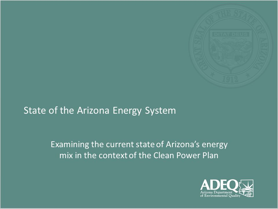 State of the Arizona Energy System Examining the current state of Arizona's energy mix in the context of the Clean Power Plan