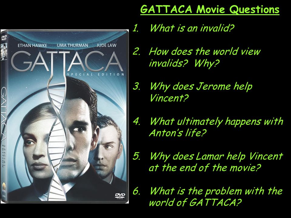 GATTACA Movie Questions 1.What is an invalid. 2.How does the world view invalids.