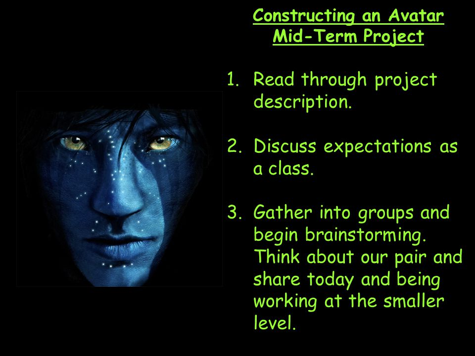 Constructing an Avatar Mid-Term Project 1.Read through project description.