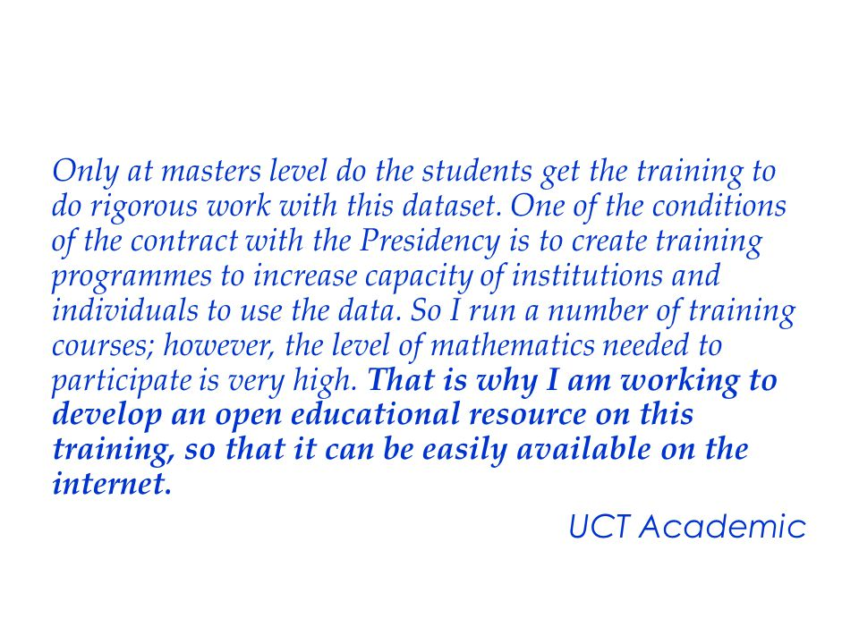 Only at masters level do the students get the training to do rigorous work with this dataset.