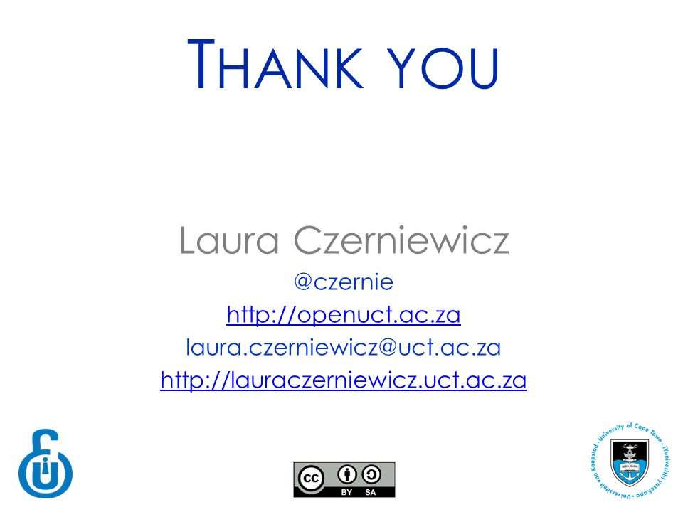 T HANK YOU Laura Czerniewicz @czernie http://openuct.ac.za laura.czerniewicz@uct.ac.za http://lauraczerniewicz.uct.ac.za