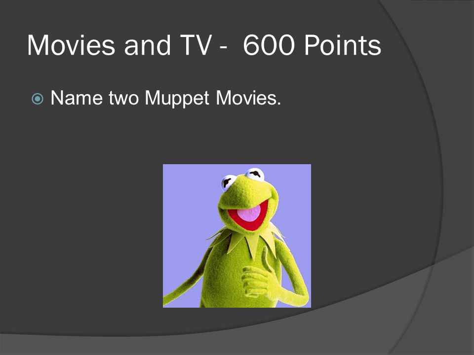 Movies and TV - 600 Points  Name two Muppet Movies.