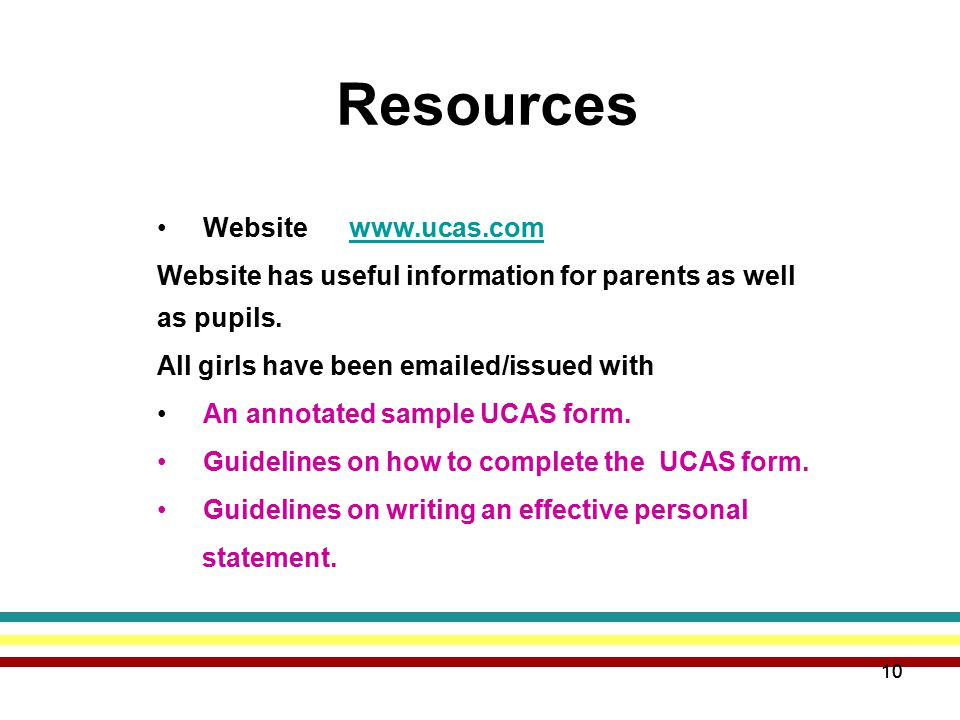 10 Resources Websitewww.ucas.comwww.ucas.com Website has useful information for parents as well as pupils.
