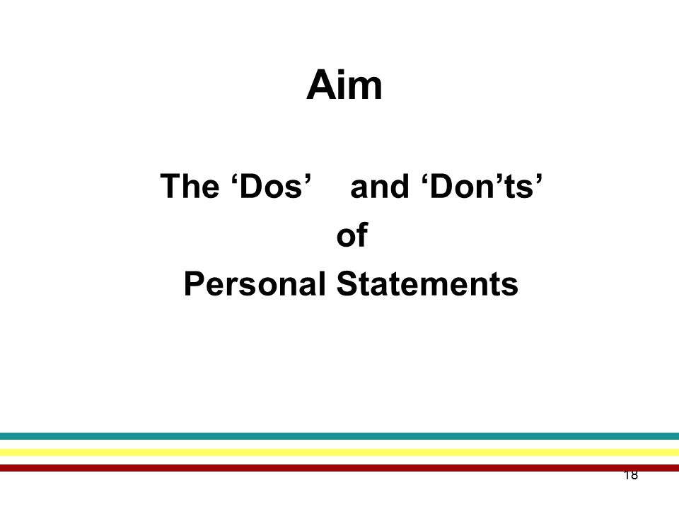 18 Aim The 'Dos' and 'Don'ts' of Personal Statements