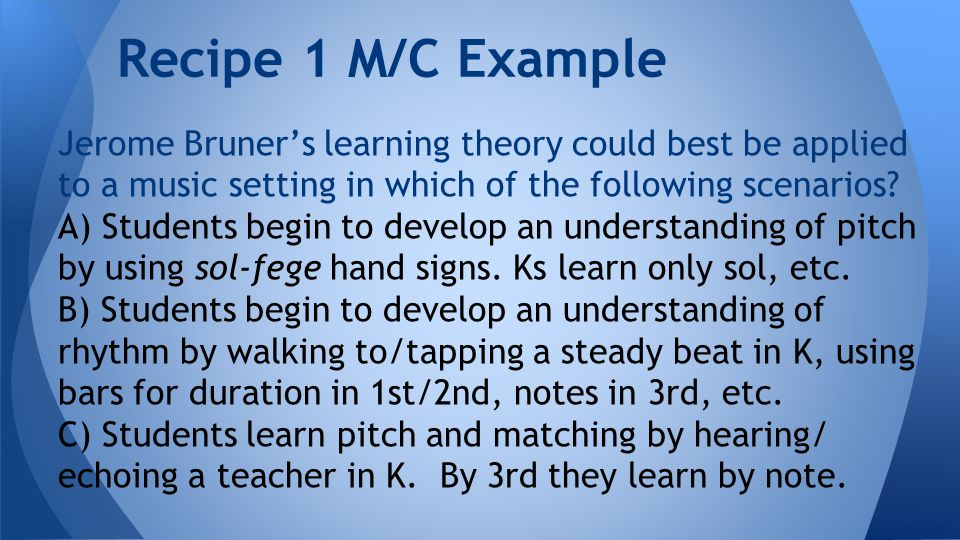 Jerome Bruner's learning theory could best be applied to a music setting in which of the following scenarios.