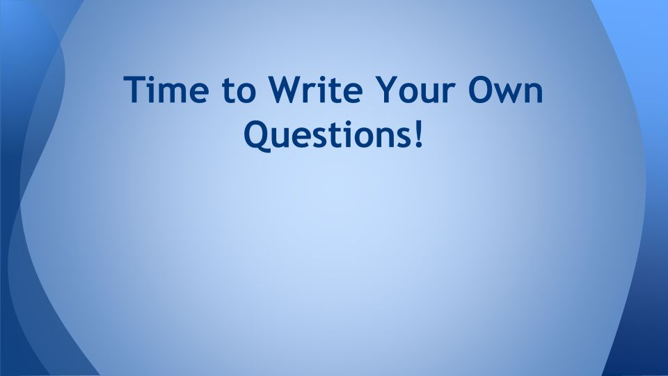 Time to Write Your Own Questions!