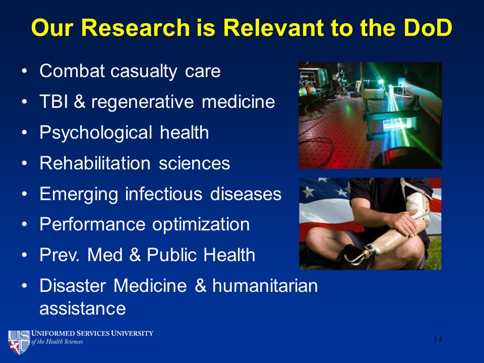 14 Our Research is Relevant to the DoD Combat casualty care TBI & regenerative medicine Psychological health Rehabilitation sciences Emerging infectious diseases Performance optimization Prev.