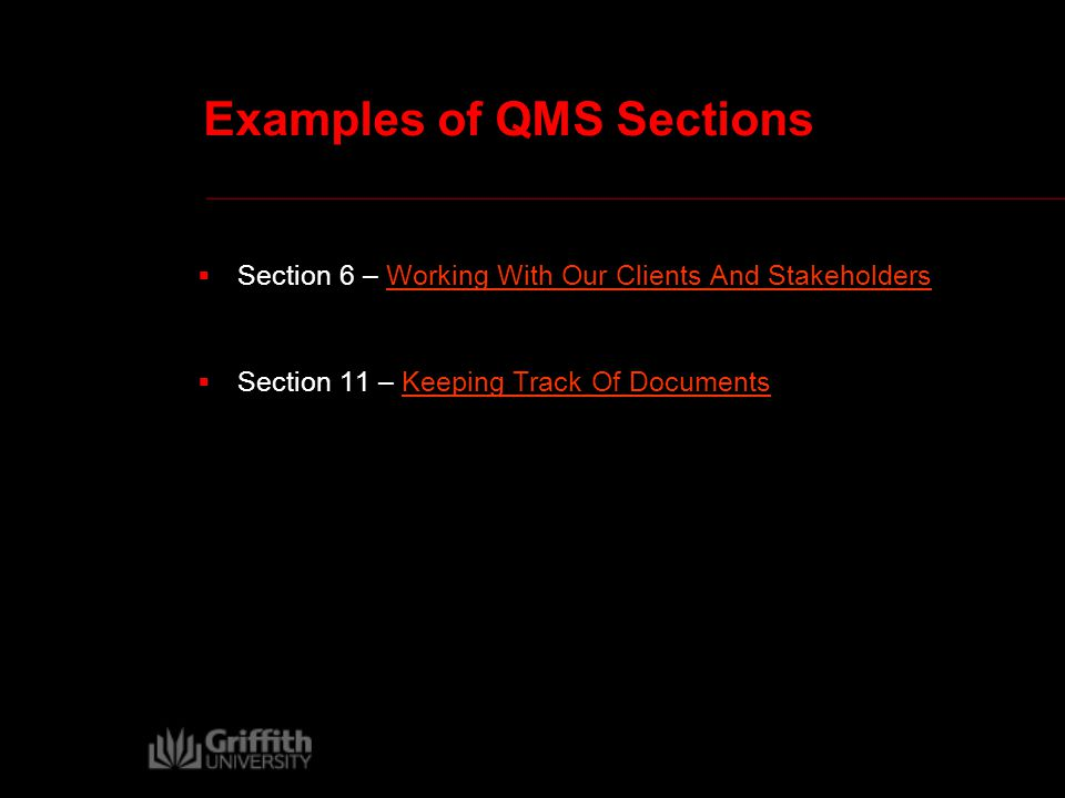 Examples of QMS Sections  Section 6 – Working With Our Clients And StakeholdersWorking With Our Clients And Stakeholders  Section 11 – Keeping Track Of DocumentsKeeping Track Of Documents