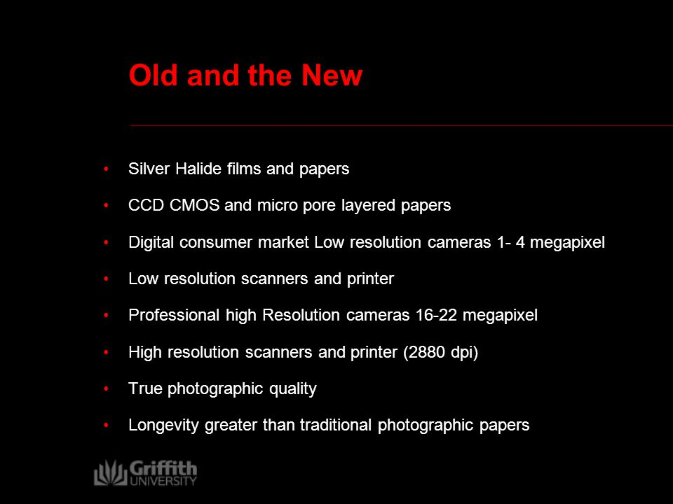 Old and the New Silver Halide films and papers CCD CMOS and micro pore layered papers Digital consumer market Low resolution cameras 1- 4 megapixel Low resolution scanners and printer Professional high Resolution cameras 16-22 megapixel High resolution scanners and printer (2880 dpi) True photographic quality Longevity greater than traditional photographic papers