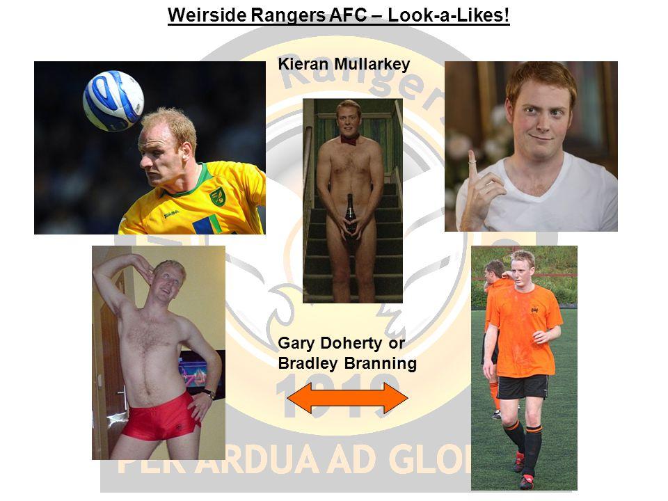 Weirside Rangers AFC – Look-a-Likes! Kieran Mullarkey Gary Doherty or Bradley Branning
