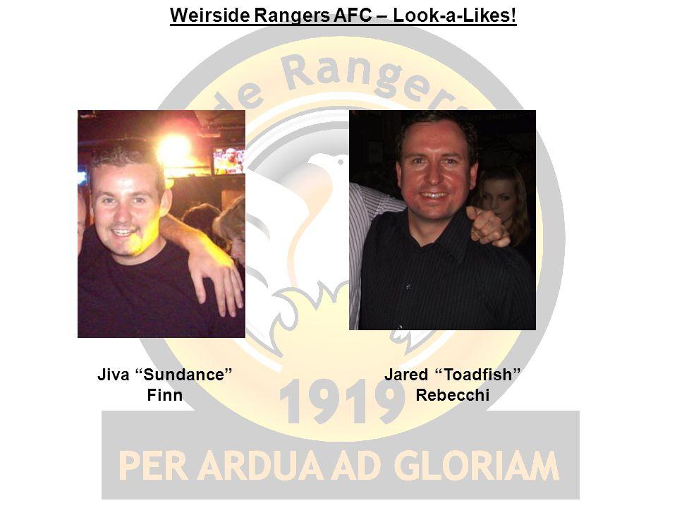 "Weirside Rangers AFC – Look-a-Likes! Jiva ""Sundance"" Finn Jared ""Toadfish"" Rebecchi"