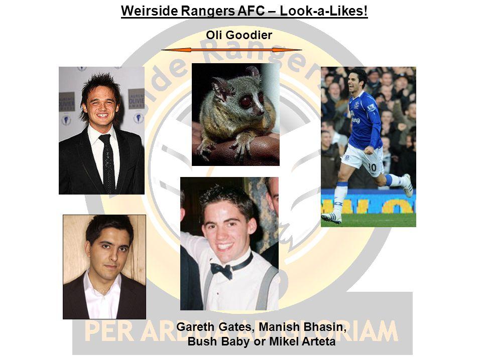 Weirside Rangers AFC – Look-a-Likes! Gareth Gates, Manish Bhasin, Bush Baby or Mikel Arteta Oli Goodier