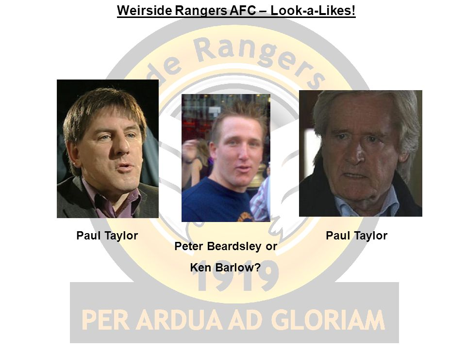 Paul Taylor Peter Beardsley or Ken Barlow? Paul Taylor Weirside Rangers AFC – Look-a-Likes!