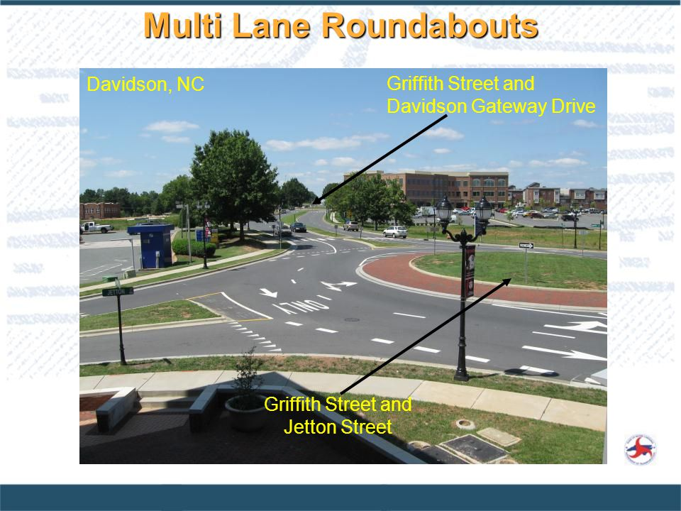 Multi Lane Roundabouts Griffith Street and Davidson Gateway Drive Griffith Street and Jetton Street Davidson, NC