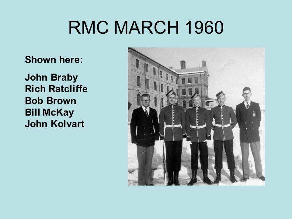 RMC MARCH 1960 Shown here: John Braby Rich Ratcliffe Bob Brown Bill McKay John Kolvart