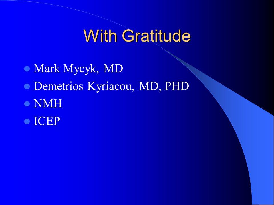 With Gratitude Mark Mycyk, MD Demetrios Kyriacou, MD, PHD NMH ICEP