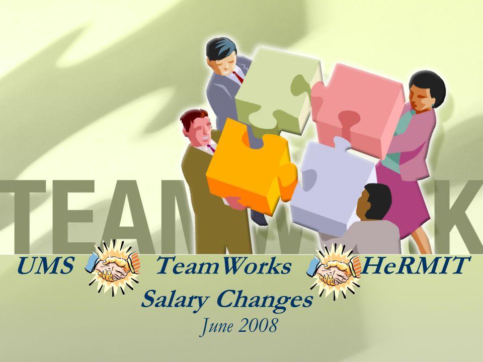 UMS TeamWorks HeRMIT Salary Changes June 2008