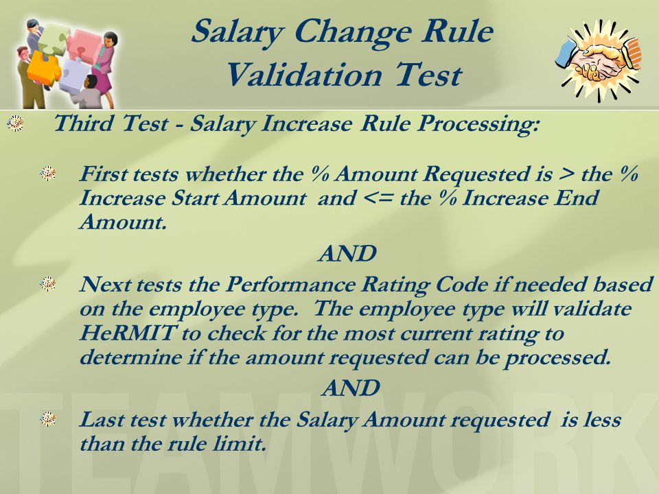 Salary Change Rule Validation Test Third Test - Salary Increase Rule Processing: First tests whether the % Amount Requested is > the % Increase Start Amount and <= the % Increase End Amount.
