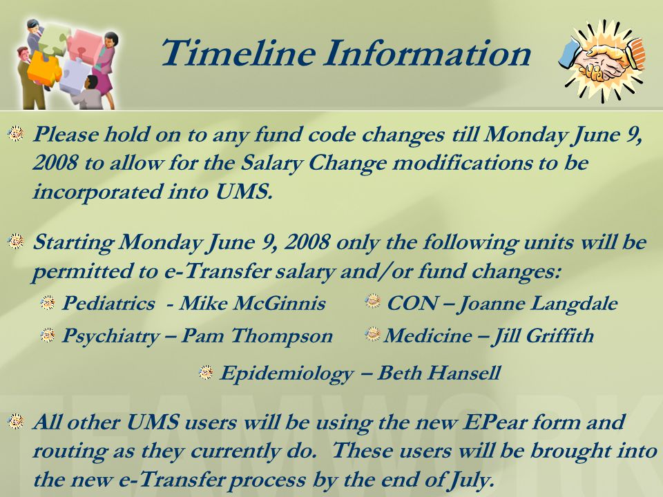 Timeline Information Please hold on to any fund code changes till Monday June 9, 2008 to allow for the Salary Change modifications to be incorporated into UMS.