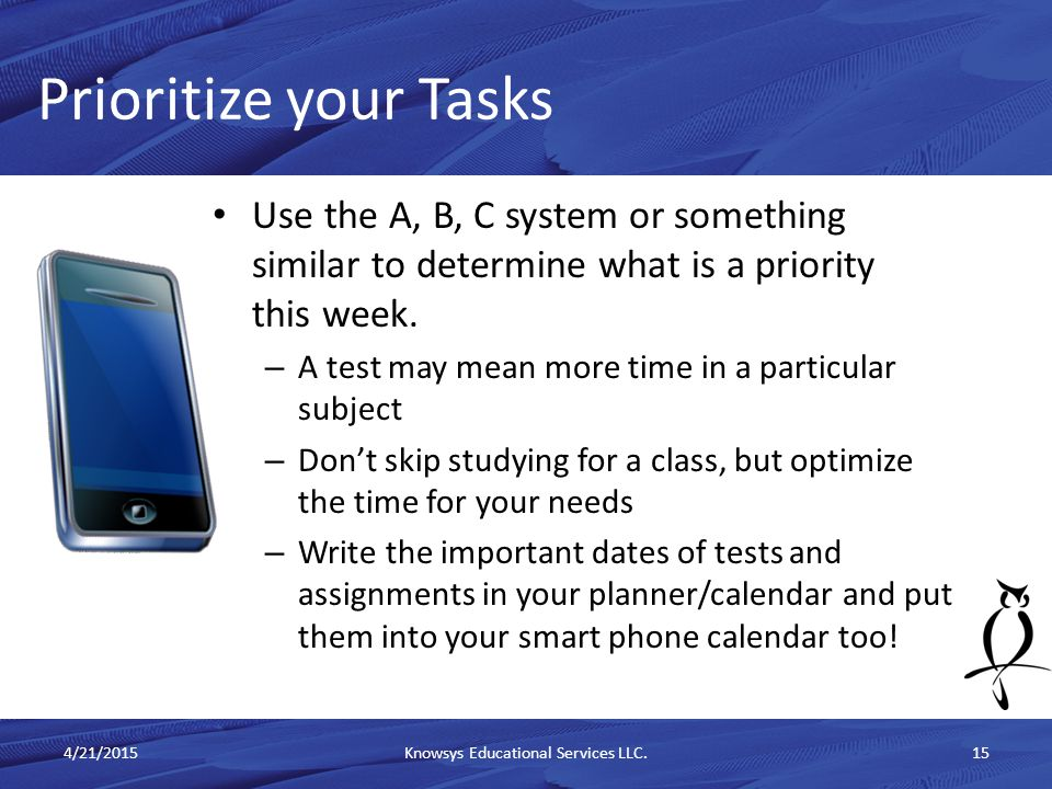 Use the A, B, C system or something similar to determine what is a priority this week.