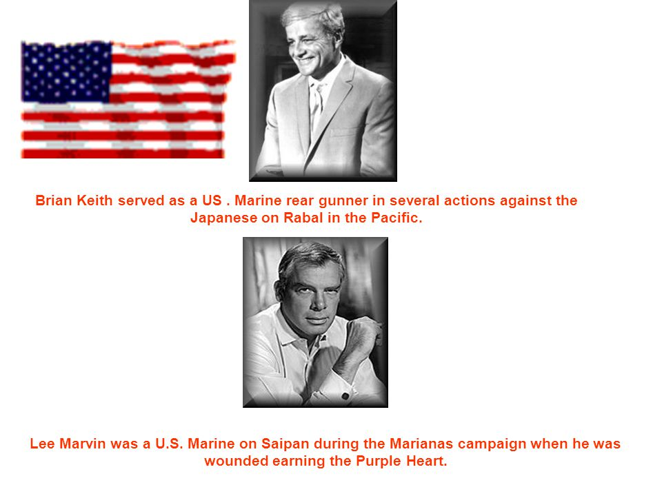 George C. Scott was a decorated U. S. Marine. Eddie Albert (Green Acres TV) was awarded a Bronze Star for his heroic action as a U. S. Naval officer a