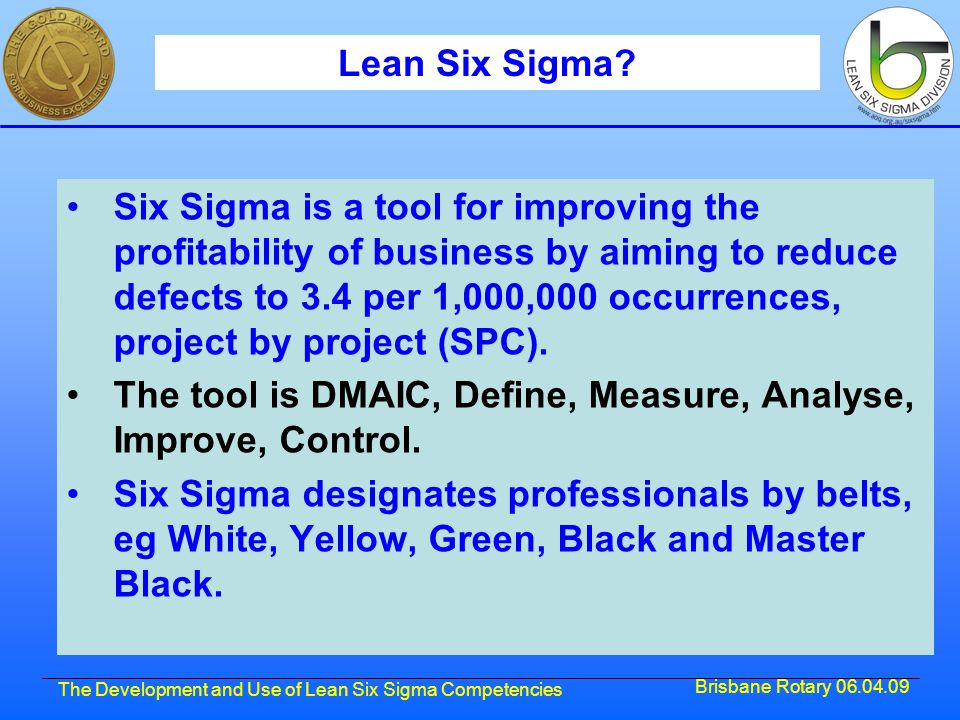 Brisbane Rotary 06.04.09 The Development and Use of Lean Six Sigma Competencies Lean Six Sigma.