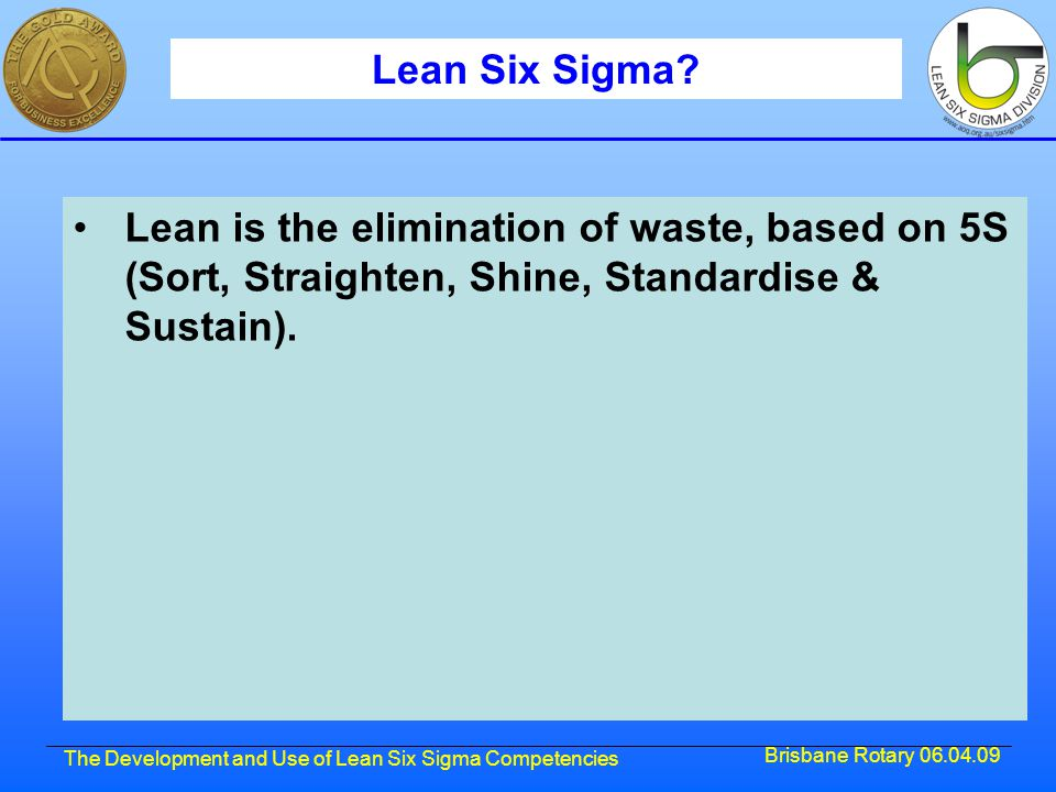 Brisbane Rotary 06.04.09 The Development and Use of Lean Six Sigma Competencies How Many Competencies Are There.