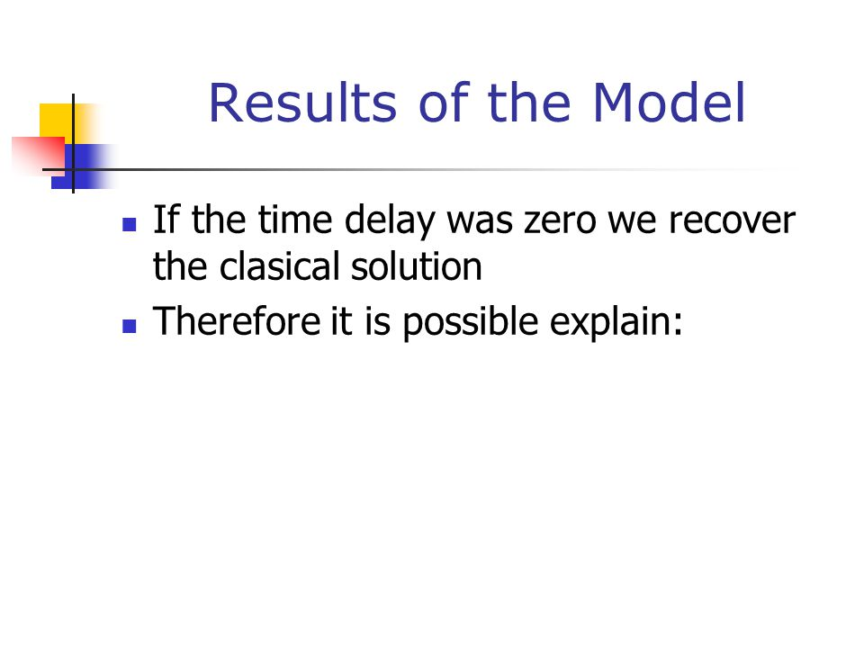 Results of the Model If the time delay was zero we recover the clasical solution Therefore it is possible explain: