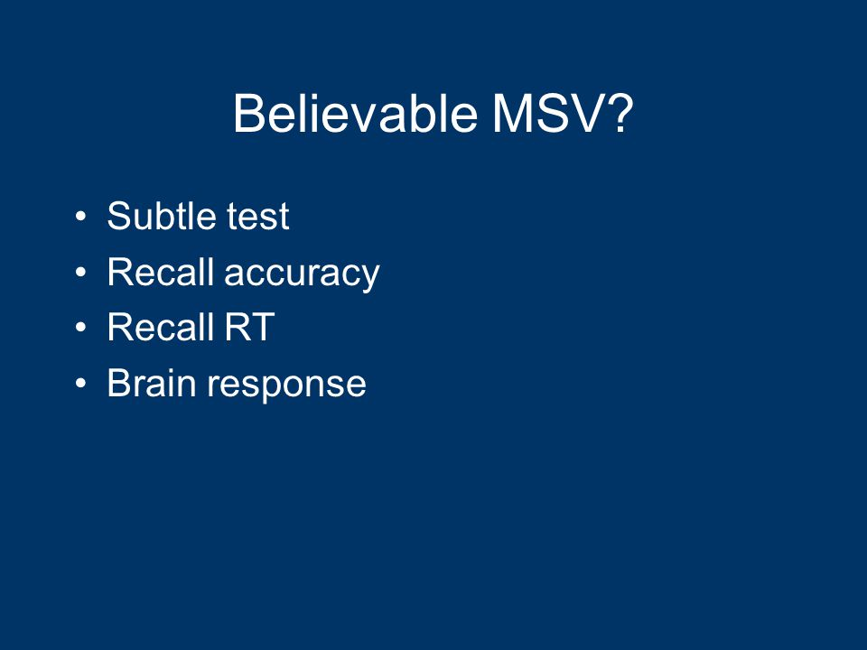 Believable MSV Subtle test Recall accuracy Recall RT Brain response