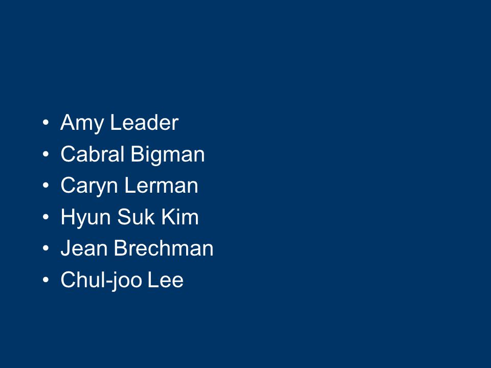 Amy Leader Cabral Bigman Caryn Lerman Hyun Suk Kim Jean Brechman Chul-joo Lee