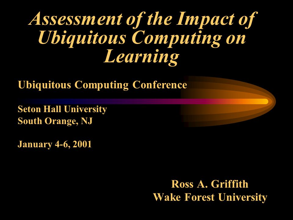 Assessment of the Impact of Ubiquitous Computing on Learning Ross A.