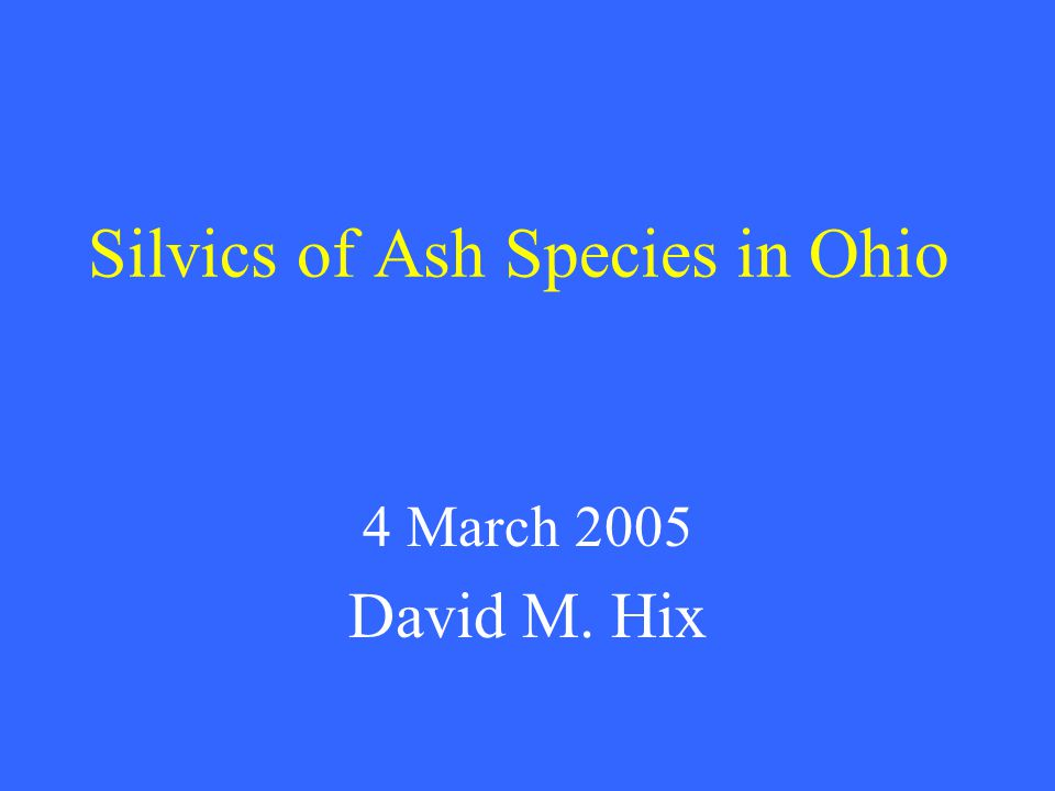 Silvics of Ash Species in Ohio 4 March 2005 David M. Hix