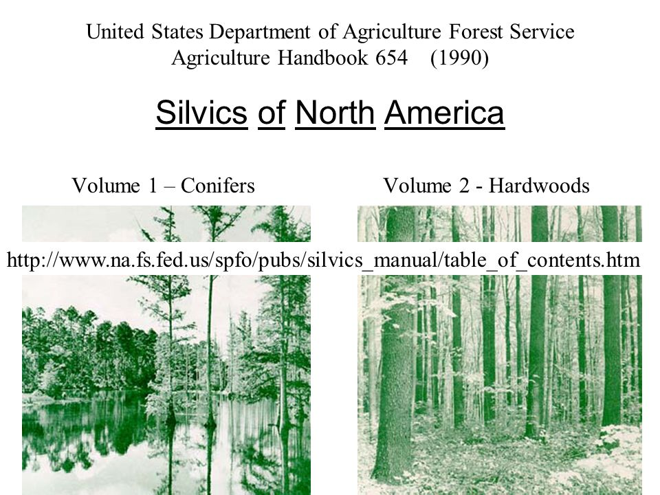 United States Department of Agriculture Forest Service Agriculture Handbook 654 (1990) Silvics of North America Volume 1 – Conifers Volume 2 - Hardwoods http://www.na.fs.fed.us/spfo/pubs/silvics_manual/table_of_contents.htm