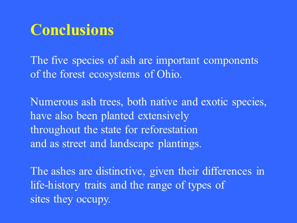 Conclusions The five species of ash are important components of the forest ecosystems of Ohio.