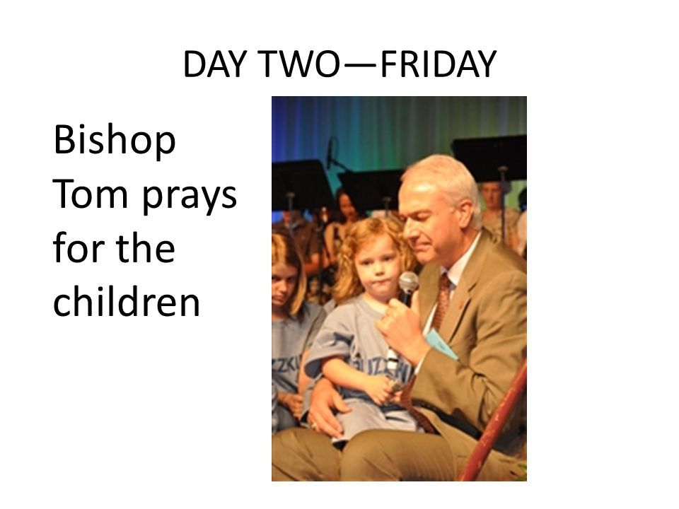 DAY TWO—FRIDAY Bishop Tom prays for the children