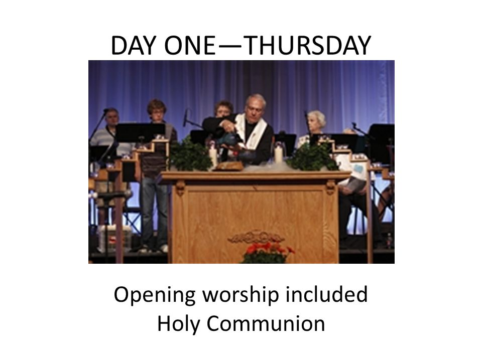 DAY ONE—THURSDAY Opening worship included Holy Communion