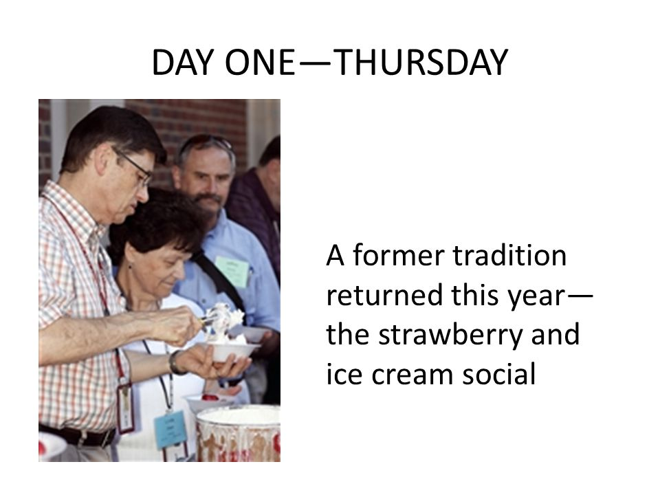 DAY ONE—THURSDAY A former tradition returned this year— the strawberry and ice cream social