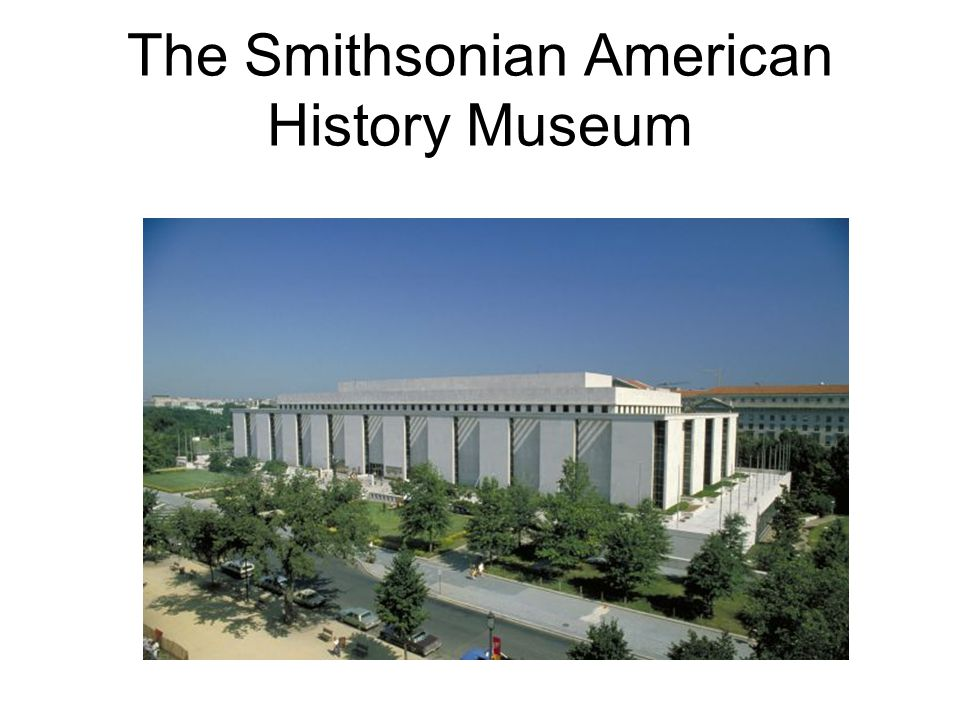 The Smithsonian American History Museum