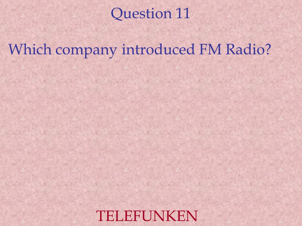 Question 11 Which company introduced FM Radio? TELEFUNKEN