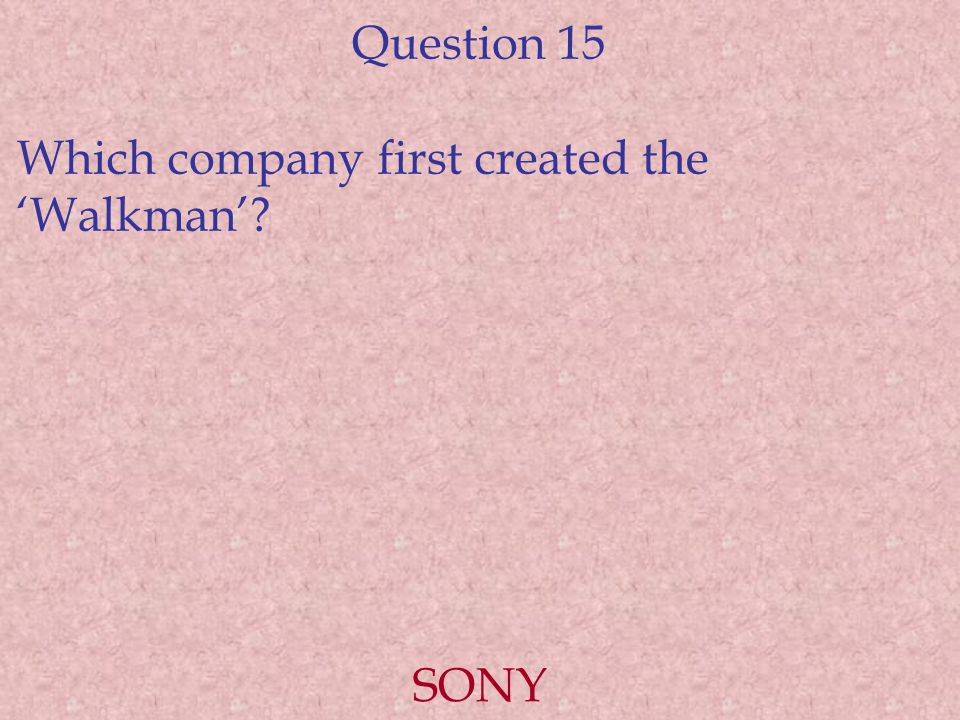 Question 15 Which company first created the 'Walkman' SONY