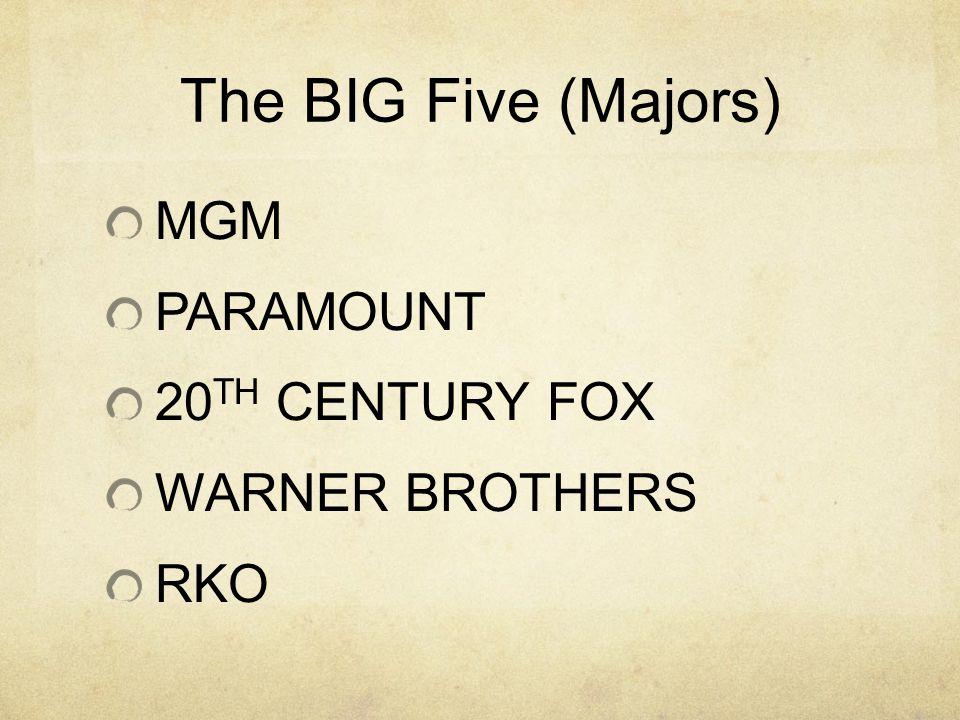 The BIG Five (Majors) MGM PARAMOUNT 20 TH CENTURY FOX WARNER BROTHERS RKO
