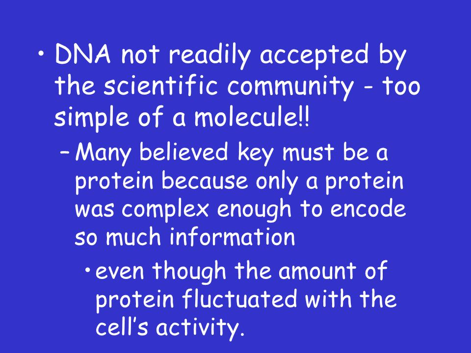 DNA not readily accepted by the scientific community - too simple of a molecule!.