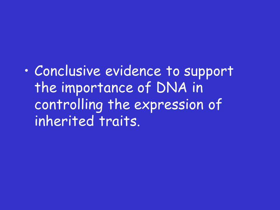 Conclusive evidence to support the importance of DNA in controlling the expression of inherited traits.