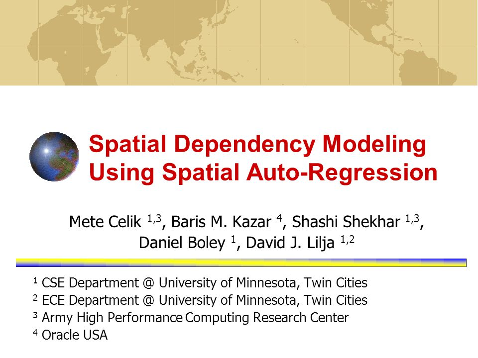 Spatial Dependency Modeling Using Spatial Auto-Regression Mete Celik 1,3, Baris M.
