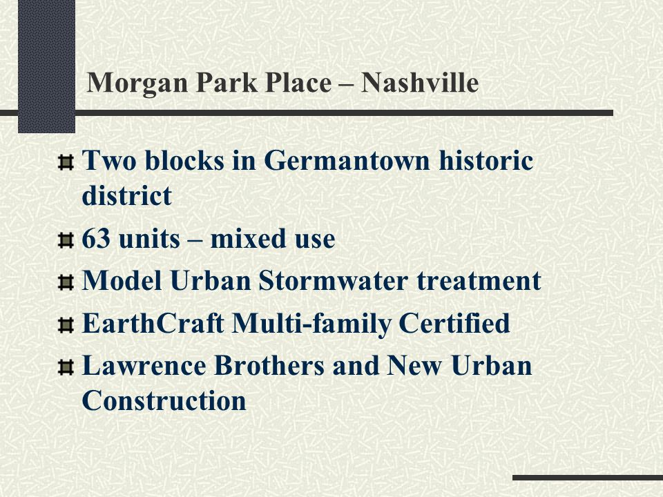 Morgan Park Place – Nashville Two blocks in Germantown historic district 63 units – mixed use Model Urban Stormwater treatment EarthCraft Multi-family Certified Lawrence Brothers and New Urban Construction